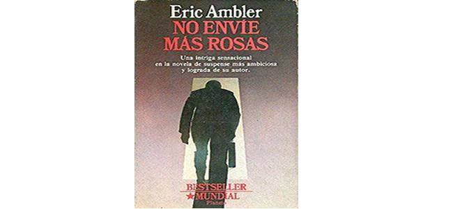 """""""No envíe más rosas"""", de Eric Ambler"""